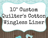 """10"""" CUSTOM Wingless Quilter's Cotton Daily Liner"""