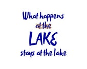 What Happens At The Lake Stays At The Lake - Wall Decal - Vinyl Decals, Signage, Lake Decal, Lake Life, Lake House Decor, Lake Decor