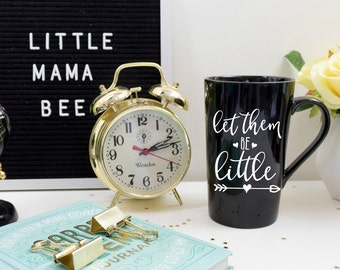 Mom Coffee Mug, Gift for Friend, Let Them Be Little, Funny Mom Coffee Mug, Gift for Mom, Black Coffee Cup, Mom of Toddlers
