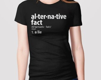Alternative Facts Shirt | anti trump shirt, feminist t-shirt, not my president, funny shirt, alternative facts are lies tshirt, definition