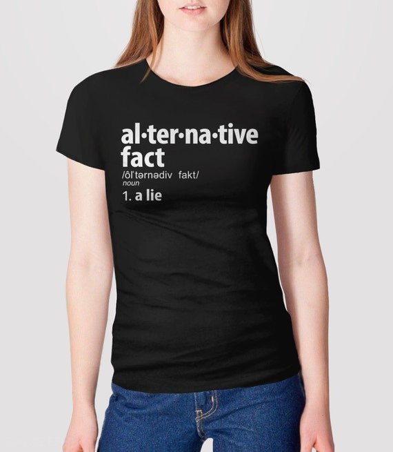 alternative facts shirt anti trump shirt feminist t shirt. Black Bedroom Furniture Sets. Home Design Ideas
