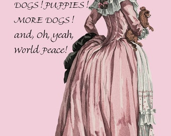 Marie Antoinette Card ~ What Do I Want For My Birthday? Dogs! Puppies! More Dogs! And, Oh, Yeah, World Peace! ~ Funny Postcard ~ Funny Quote