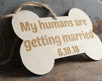 My humans are getting married Dog Bone Sign Wedding Engagement Photo Sign