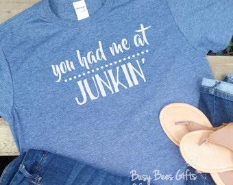 You Had Me At Junkin' * Junkin' T-Shirt * Rustic * Thrifting * Flea Market * Picking * Picken' * Farmhouse * Adult Short Sleeve T-Shirt