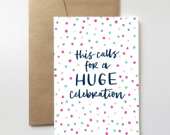 This calls for a HUGE celebration! | Birthday Card. Engagement. Wedding. Newly Weds. Graduation. Congratulations.