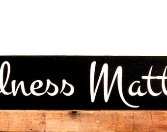 Inspirational Sign - Kindness Matters - Rustic Wall Decor - Wooden Wall Art - Wall Hanging - Custom Handmade Sign - Wall Plaque