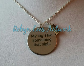 My Log Saw Something That Night Engraved Stainless Steel Disc Necklace w/ or w/o Log Bead on Silver Chain or Black Cord. Twin Peaks Log Lady