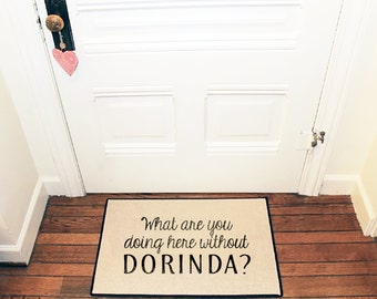 What are you doing here without DORINDA? Door mat, Area Rug // Screen Printed 18x27 Real Housewives of New York Gift by Be There in Five