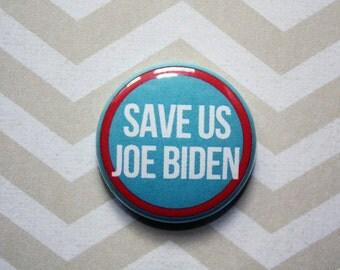 Save Us Joe Biden Democrat Political Politics- One Inch Pinback Button Magnet