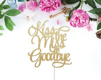 Kiss the Miss Goodbye Cake Topper - Bridal Shower Cake Topper, Miss to Mrs, Bachelorette Party Cake Topper, Bride to Be, Wedding Cake Topper