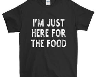 I'm Just Here For The Food Funny Sayings Humorous Novelty T-Shirt For Men Women Funny Gift Screen Printed Tee Mens Ladies Womens Tees