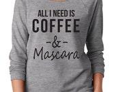All I need Is Coffee and Mascara trending top/Off shoulder Slouchy Sweatshirt Women's/Raglan Slouchy Sweatshirt.