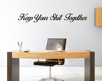 Keep Your Shit Together Decal - Funny Decal / Office Decal / Funny Desk Sign