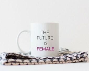 The Future Is Female | Future is Female | The Future Is Female Mug | Feminist Mug  | Girl Power Mug | Feminism Rocks | Girls Rule Mug
