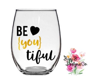 Be You tiful Stemless Wine Glass - Wine Glasses With Sayings - Cute Wine Glasses - Birthday - Mothers Day - Best Friend Gift - Vinyl Sayings