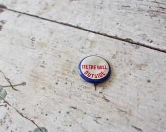 Vintage Tie The Bull Outside Button - 1940's Era Comical Statement Risque Label Pin Fun Pinback Antique Buttons Memorabilia
