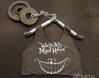 We're all Mad Here Shirt Crop Top Racerback Tank Top Racer Back Tank