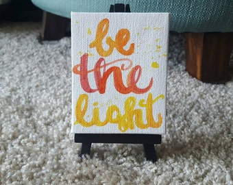 Be the Light - Tiny Quote Canvas- Mini Canvas - Canvas Quote Art - Watercolor Hand Lettering - Cubicle Decor - Home Decor - Office Decor