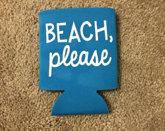 Beach Please can cooler / beach cozies / can huggie / bachelorette