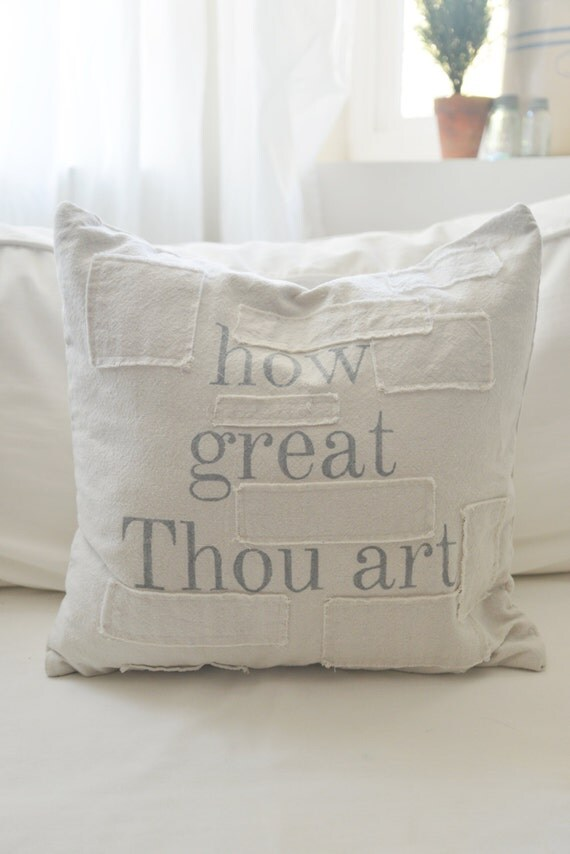 how great Thou art grain sack style pillow cover. available in 16x16, 18x18, 20x20, 16x26 or custom. patches optional.