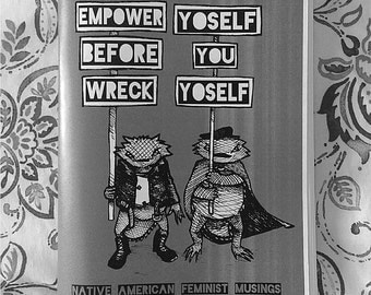 Empower Yoself Before You Wreck Yoself: Native American Feminist Musings #2 (black and white)