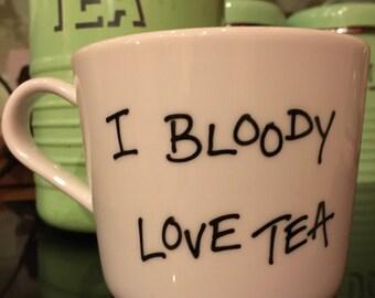 Tea mug, hand decorated. I Bloody Love Tea.