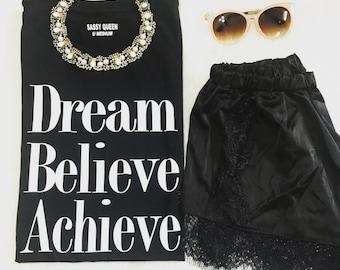 Dream Believe  Achieve  / Statement Tee / Graphic Tee / Statement T shirt / Graphic T shirt / T shirt