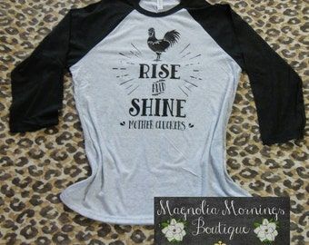 Rise and Shine Mother Cluckers Raglan Shirt