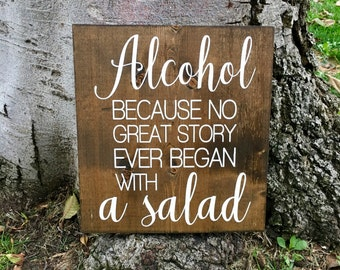 Alcohol because not great story ever began with a salad,Bar sign, Bar decor,Rustic home decor,Wood sign,Rustic bar sign,Farmhouse decor,Bar
