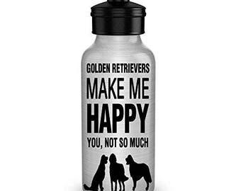 Golden Retrievers make me Happy Dog Lover Water Bottles
