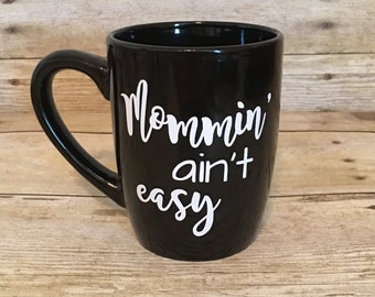 Mommin' Ain't Easy Coffee Mug | Gift for her | Birthday Gift | Hostess Gift | New Mom | Mother's Day | Gift for Mom | Coffee Cup
