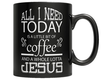 jesus mug, All I Need Today is a Little Bit of Coffee and a Whole Lotta Jesus Mug