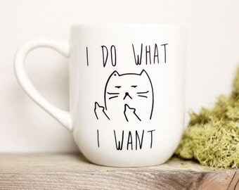 I Do What I Want Ceramic Mug - Custom Mug - Cat Mug