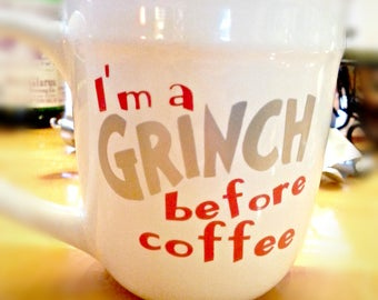 Grinch Coffee Mug, How the Grinch Stole Christmas Mug, Personalized Coffee Mug, Funny Coffee Mug, I'm a Grinch before Coffee, Great Gift