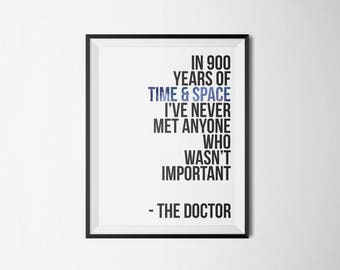 Doctor Who | In 900 years of time and space I've never met anyone who wasn't important | Type Poster | 5x7 8x10 11x14 16x20