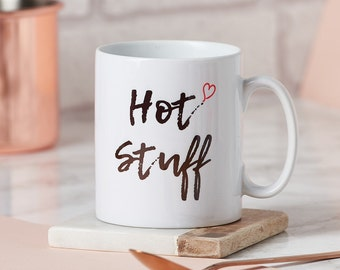 Hot Stuff Mug-mug for loved one-fun mug-Hot stuff-mug for him-mug for her