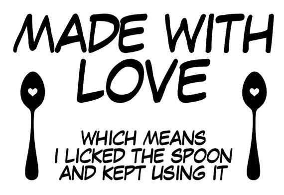Download Made With Love Which Means I licked The Spoon And Kept Using