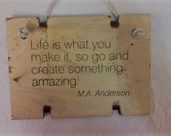 """Life is what you make it, so go and create something amazing!"""" Plaque"""