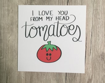 Funny card // Pun card // Valentine's card // I love you from my head tomatoes // Boyfriend // Girlfriend // Partner