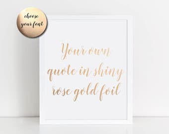 Custom Rose Gold Foil Print- Your own quote in gold foil! Choose your font and detail. Personalised Rose Gold Foil Print. A4 Foil Print