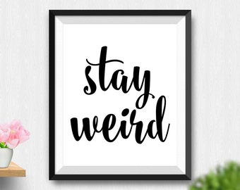 Printable Stay Weird Wall Art Inspirational Quote Typographic Print Wall Art Printable