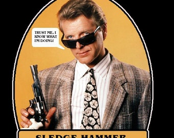 """80's TV Comedy Classic Sledge Hammer! """"Trust Me"""" custom tee Any Size Any Color"""