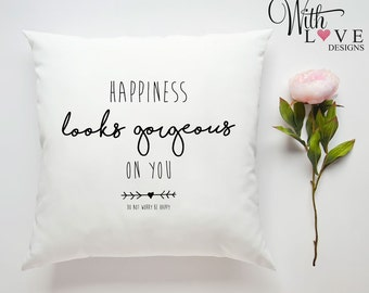 Happiness Look Gorgeous On You Happy Life Quote Personalised Custom Made Pillow Cushion Photo Birthday Present Gift Customised