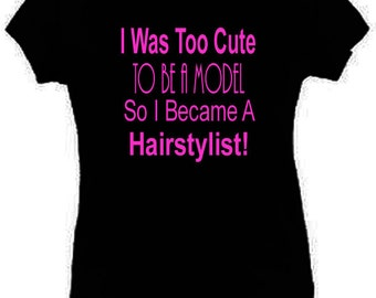 I Was Too Cute To Be A Model Hairstylist T-Shirt Short Sleeve S-2XL Black New