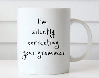 Funny Coffee Mug, I'm Silently Correcting Your Grammar Mug, Statement Mug, Typography, Quote Mug, Gift for Her, Coffee Lover Gift, Grammar