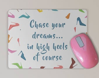 Fun Chase your Dream in High Heels Mouse Pad -  Diva - Inspirational Mouse Pad - Mother's Day or Birthday Gift - Motivational Quote -