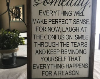 Everything Happens For A Reason - Farmhouse Sign - Laugh at the Confusion - Smile Through the Tears - Motivational Sign - Inspiration