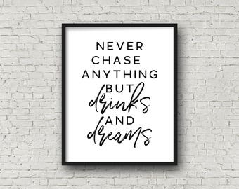 Never Chase Anything But Drinks And Dreams, Minimalist Art, Inspirational Wall Art, Typography Print, Printable Art, Motivational Poster