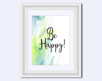 Be Happy Print - motivational words - short quotes - positive quotes - inspirational - Instant download - printable - Home decor - wall art