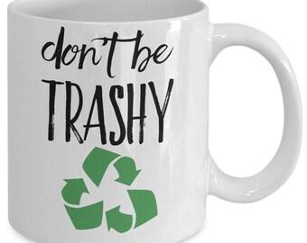 Recycle Mug - Don't Be Trashy - 11 oz Gift Mug
